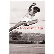 A Spectacular Leap: Black Women Athletes in Twentieth-century America by Lansbury, Jennifer H., 9781557286581