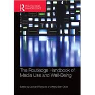 The Routledge Handbook of Media Use and Well-Being: International Perspectives on Theory and Research on Positive Media Effects by Reinecke; Leonard, 9781138886582
