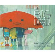 The Big Umbrella by Bates, Amy June; Bates, Juniper; Bates, Amy June, 9781534406582