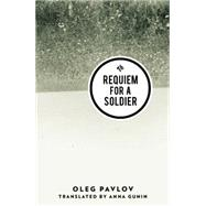 Requiem for a Soldier by Pavlov, Oleg, 9781908276582