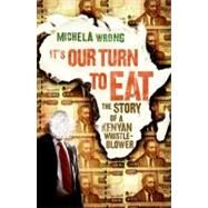 It's Our Turn to Eat : The Story of a Kenyan Whistle-Blower by Wrong, Michela, 9780061346583