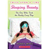 Sleeping Beauty, the One Who Took the Really Long Nap: A Wish Novel (Twice Upon a Time #2) A WISH Novel by Mass, Wendy, 9780439796583