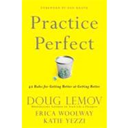 Practice Perfect 42 Rules for Getting Better at Getting Better by Lemov, Doug; Woolway, Erica; Yezzi, Katie; Heath, Dan, 9781118216583