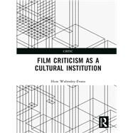 Film Criticism as a Cultural Institution: Crisis and Continuity from the 20th to the 21st Century by Walmsley-Evans; Huw, 9781138186583