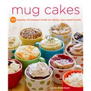 Mug Cakes 100 Speedy Microwave Treats to Satisfy Your Sweet Tooth by Bilderback, Leslie, 9781250026583
