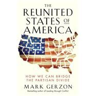 The Reunited States of America by Gerzon, Mark, 9781626566583