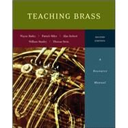Teaching Brass: A Resource Manual by Bailey, Wayne; Miles, Patrick; Siebert, Alan; Stanley, William; Stein, Thomas, 9780073526584