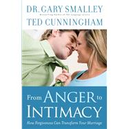 From Anger to Intimacy by Smalley, Gary, Dr.; Cunningham, Ted, 9780800726584