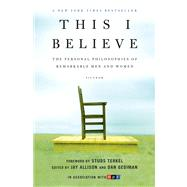 This I Believe The Personal Philosophies of Remarkable Men and Women by Allison, Jay; Gediman, Dan, 9780805086584