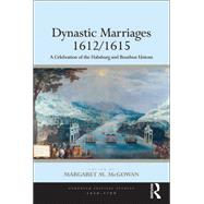 Dynastic Marriages 1612/1615: A Celebration of the Habsburg and Bourbon Unions by McGowan,Margaret M., 9781138246584
