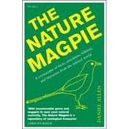 The Nature Magpie A Cornucopia of Facts, Anecdotes, Folklore and Literature from the Natural World by Allen, Daniel, 9781848316584