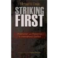 Striking First : Preemption and Prevention in International Conflict by Doyle, Michael W., 9780691136585