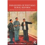 Paradoxes of Post-Mao Rural Reform: Initial Steps toward a New Chinese Countryside, 1976-1981 by Teiwes; Frederick, 9781138856585