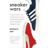 Sneaker Wars : The Enemy Brothers Who Founded Adidas and Puma and the Family Feud That Forever Changed the Business of Sports by Smit, Barbara, 9780061246586