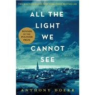 All the Light We Cannot See A Novel by Doerr, Anthony, 9781476746586