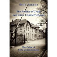 The Politics of Truth and Other Timely Essays by Sandoz, Ellis, 9781587316586