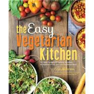 The Easy Vegetarian Kitchen: 50 Classic Recipes With Seasonal Variations for Hundreds of Fast, Delicious Plant-based Meals by Alderson, Erin, 9781592336586