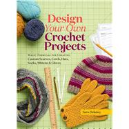 Design Your Own Crochet Projects by Delaney, Sara; Steege, Gwen; Sherratt, Ilona, 9781612126586