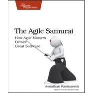 The Agile Samurai: How Agile Masters Deliver Great Software by Rasmusson, Jonathan, 9781934356586