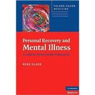 Personal Recovery and Mental Illness: A Guide for Mental Health Professionals by Mike Slade, 9780521746588