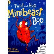 Twist and Hop, Minibeast Bop! by Mitton, Tony, 9781408336588