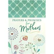 Prayers & Promises for Mothers by Broadstreet Publishing Group Llc, 9781424556588