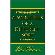 Adventures of a Different Sort by GRAND GAIL, 9781425926588