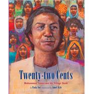 Twenty-two Cents: Muhammad Yunus and the Village Bank by Yoo, Paula; Akib, Jamel, 9781600606588