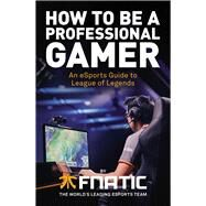 How To Be a Professional Gamer by Fnatic; Diver, Mike, 9781780896588