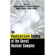 The Radiation Legacy of the Soviet Nuclear Complex by Egorov, Nikolai N.; Novikov, V. M.; Parker, Frank L.; Popov, Victor K., 9781853836589