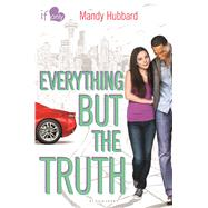 Everything but the Truth An If Only novel by Hubbard, Mandy, 9781619636590