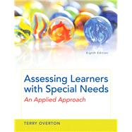 Assessing Learners with Special Needs An Applied Approach, Enhanced Pearson eText with Loose-Leaf Version -- Access Card Package by Overton, Terry, 9780133846591