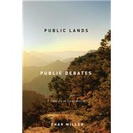 Public Lands, Public Debates: A Century of Controversy by Miller, Char, 9780870716591