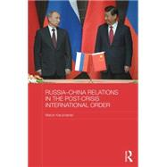 Russia-China Relations in the Post-Crisis International Order by Kaczmarski; Marcin, 9781138796591