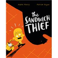 The Sandwich Thief by Marois, André; Doyon, Patrick; Norman, Taylor, 9781452146591