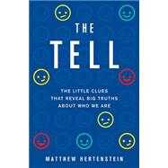 The Tell: The Little Clues That Reveal Big Truths About Who We Are by Hertenstein, Matthew, 9780465036592