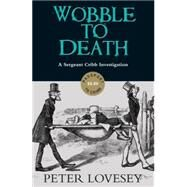 Wobble to Death by Lovesey, Peter, 9781616956592