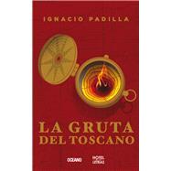La gruta del Toscano by Padilla, Ignacio, 9786077356592
