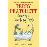 Dragons at Crumbling Castle by Pratchett, Terry; Beech, Mark, 9780544466593