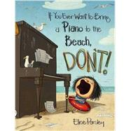 If You Ever Want to Bring a Piano to the Beach, Don't! by Parsley, Elise, 9780316376594