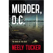 Murder, D.C. A Novel by Tucker, Neely, 9780670016594