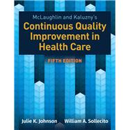 McLaughlin  &  Kaluzny's Continuous Quality Improvement in Health Care by Sollecito, William A.; Johnson, Julie K., 9781284126594