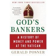 God's Bankers A History of Money and Power at the Vatican by Posner, Gerald, 9781416576594