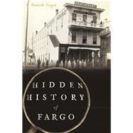 Hidden History of Fargo by Teigen, Danielle, 9781467136594