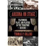 Arizona on Stage by Collins, Thomas P., 9781493016594
