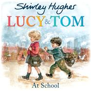 Lucy & Tom at School by Hughes, Shirley, 9781782956594