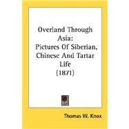 Overland Through Asi : Pictures of Siberian, Chinese and Tartar Life (1871) by Knox, Thomas Wallace, 9780548646595