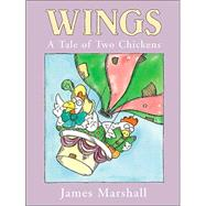 Wings : A Tale of Two Chickens by Marshall, James, 9780618316595