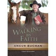 Walking by Faith: A Daily Devotional by Buchan, Angus, 9780857216595