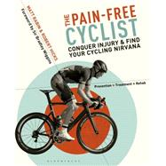 The Pain-Free Cyclist Conquer injury and find your cycling nirvana by Rabin, Matt; Hicks, Robert; Wiggins, Bradley, 9781472906595
